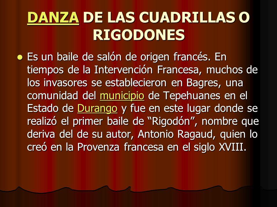 DANZADANZA DE LAS CUADRILLAS O RIGODONES DANZA Es un baile de salón de origen francés.