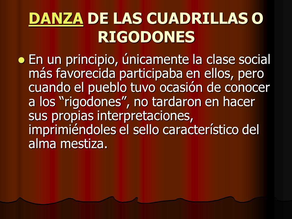 DANZADANZA DE LAS CUADRILLAS O RIGODONES DANZA Es una danza que se baila por turnos (cuadrillas), de manera que puede participar cualquier número de danzantes.