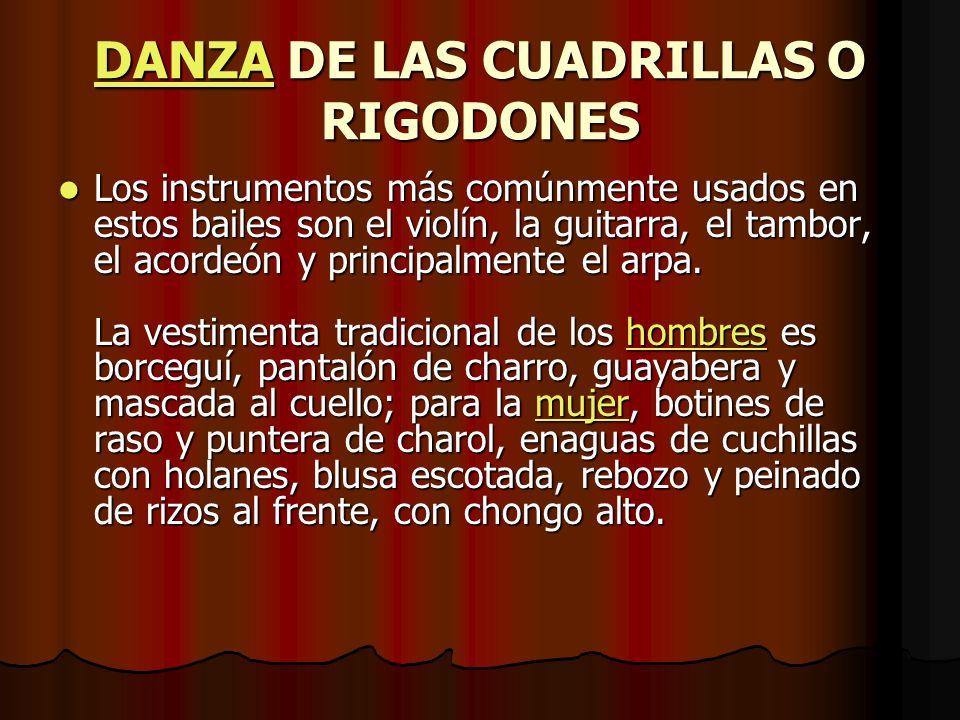 DANZADANZA DE LAS CUADRILLAS O RIGODONES DANZA Los instrumentos más comúnmente usados en estos bailes son el violín, la guitarra, el tambor, el acordeón y principalmente el arpa.