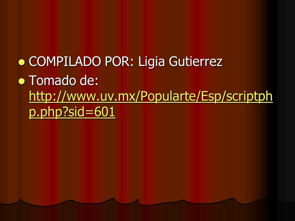 COMPILADO POR: Ligia Gutierrez COMPILADO POR: Ligia Gutierrez Tomado de: http://www.uv.mx/Popularte/Esp/scriptph p.php?sid=601 Tomado de: http://www.u