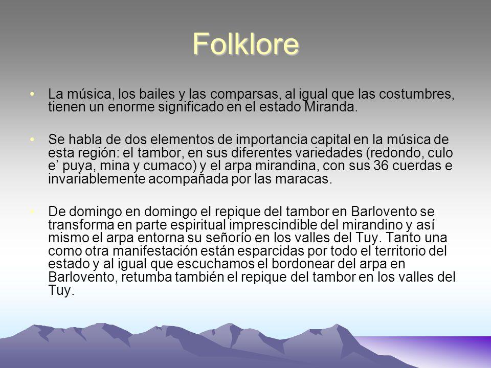 Folklore La música, los bailes y las comparsas, al igual que las costumbres, tienen un enorme significado en el estado Miranda. Se habla de dos elemen