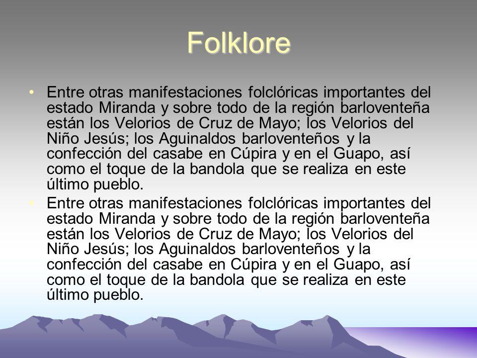 Folklore Entre otras manifestaciones folclóricas importantes del estado Miranda y sobre todo de la región barloventeña están los Velorios de Cruz de M