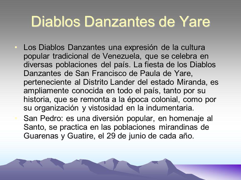 Diablos Danzantes de Yare Los Diablos Danzantes una expresión de la cultura popular tradicional de Venezuela, que se celebra en diversas poblaciones d