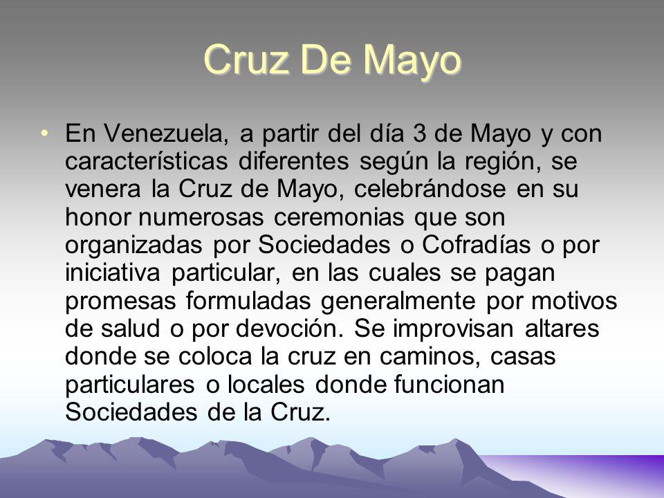 Cruz De Mayo En Venezuela, a partir del día 3 de Mayo y con características diferentes según la región, se venera la Cruz de Mayo, celebrándose en su
