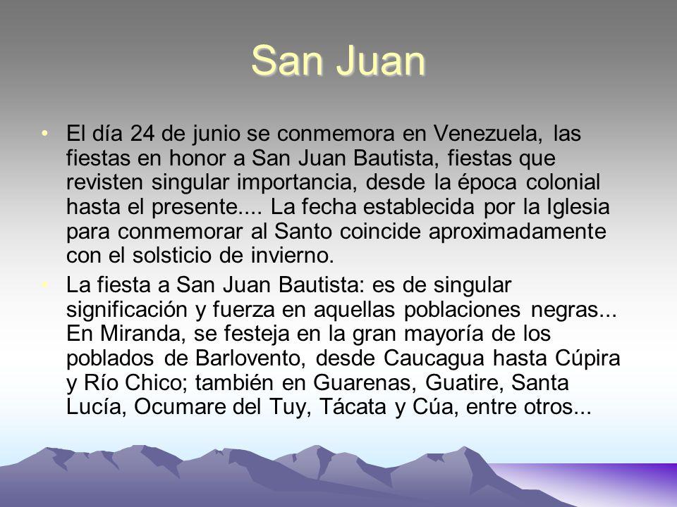 San Juan El día 24 de junio se conmemora en Venezuela, las fiestas en honor a San Juan Bautista, fiestas que revisten singular importancia, desde la é