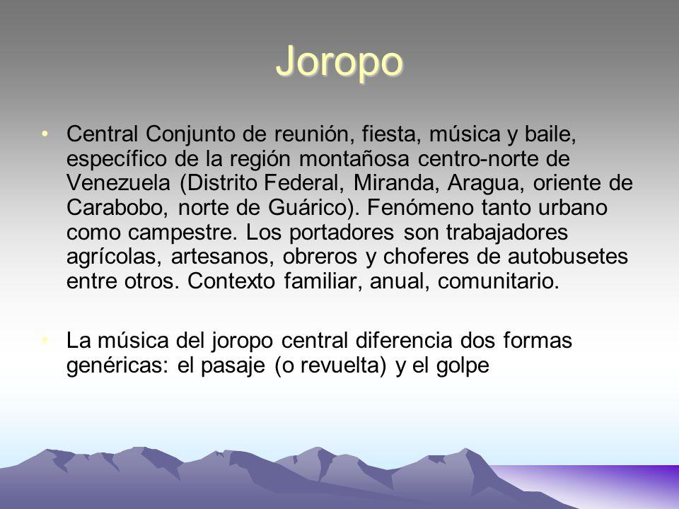 Joropo Central Conjunto de reunión, fiesta, música y baile, específico de la región montañosa centro-norte de Venezuela (Distrito Federal, Miranda, Ar