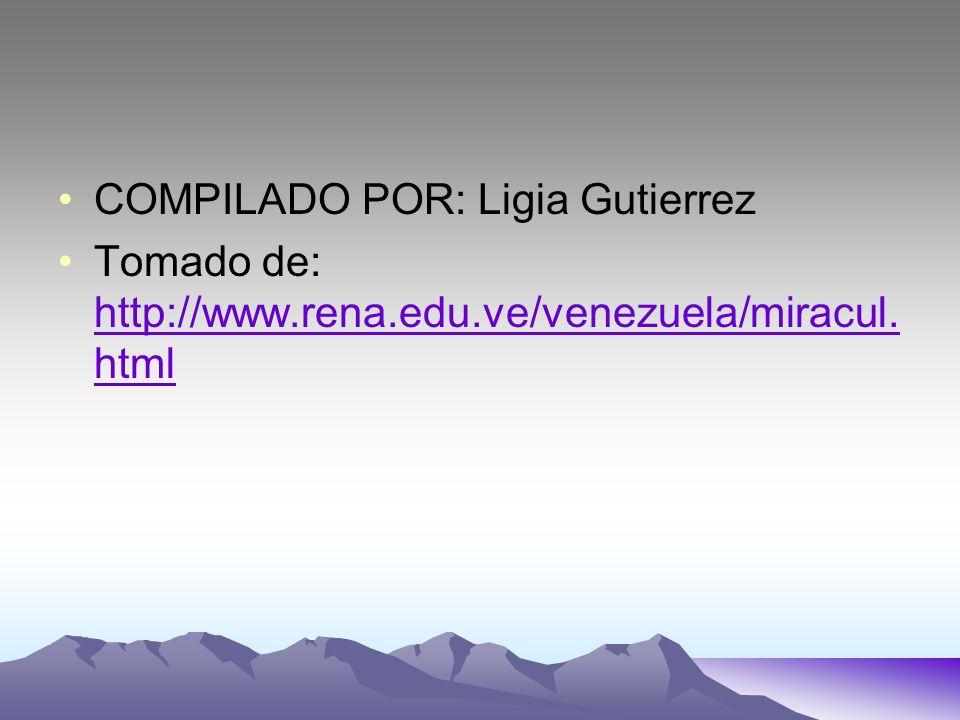 COMPILADO POR: Ligia Gutierrez Tomado de: http://www.rena.edu.ve/venezuela/miracul. html http://www.rena.edu.ve/venezuela/miracul. html