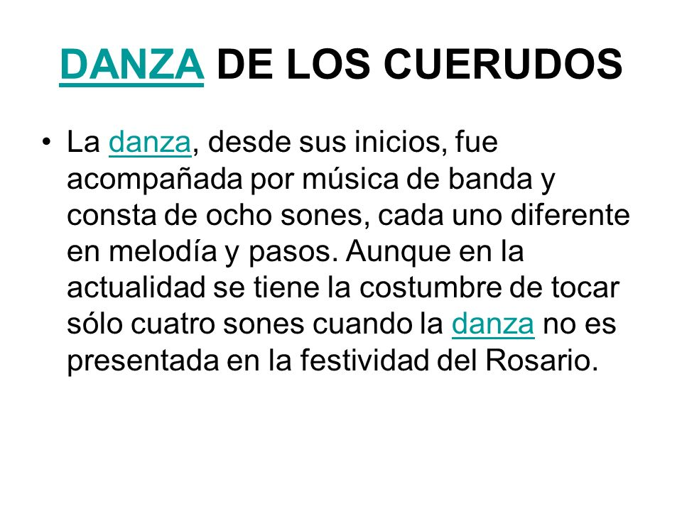 DANZADANZA DE LOS CUERUDOS La danza, desde sus inicios, fue acompañada por música de banda y consta de ocho sones, cada uno diferente en melodía y pas