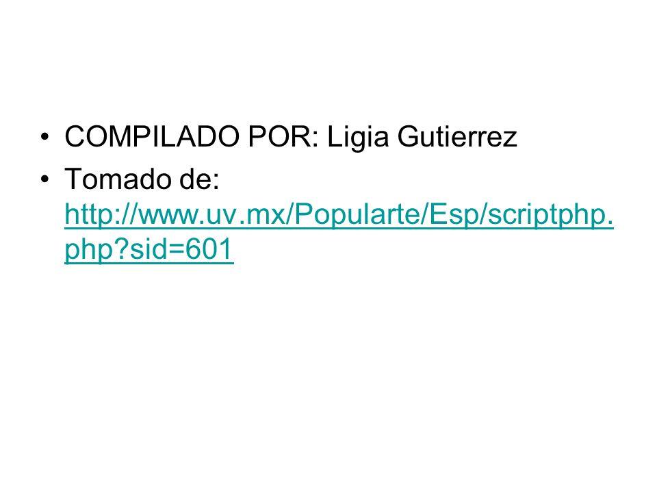 COMPILADO POR: Ligia Gutierrez Tomado de: http://www.uv.mx/Popularte/Esp/scriptphp. php?sid=601 http://www.uv.mx/Popularte/Esp/scriptphp. php?sid=601