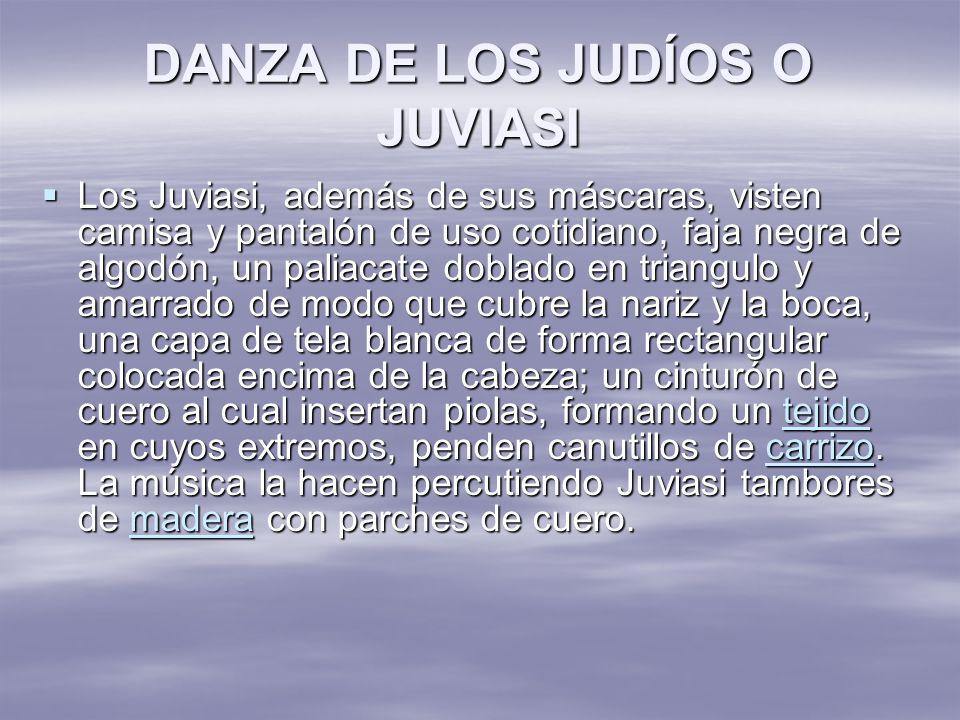 DANZA DE LOS JUDÍOS O JUVIASI Los Juviasi, además de sus máscaras, visten camisa y pantalón de uso cotidiano, faja negra de algodón, un paliacate dobl