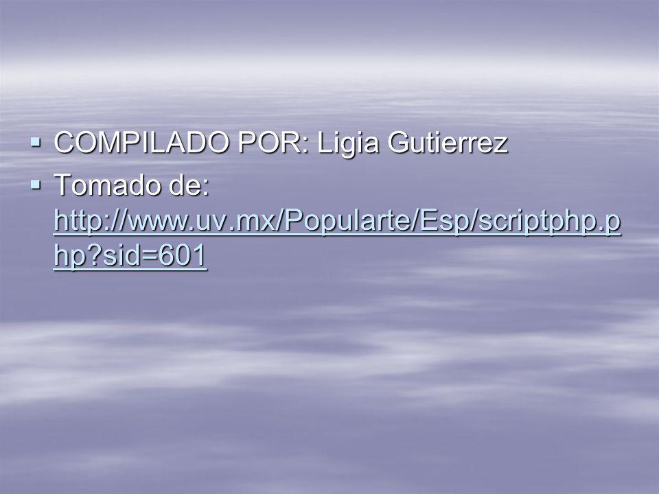 COMPILADO POR: Ligia Gutierrez COMPILADO POR: Ligia Gutierrez Tomado de: http://www.uv.mx/Popularte/Esp/scriptphp.p hp?sid=601 Tomado de: http://www.u