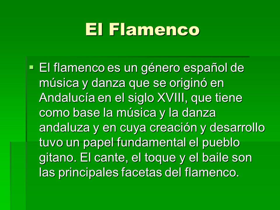El Flamenco El flamenco es un género español de música y danza que se originó en Andalucía en el siglo XVIII, que tiene como base la música y la danza