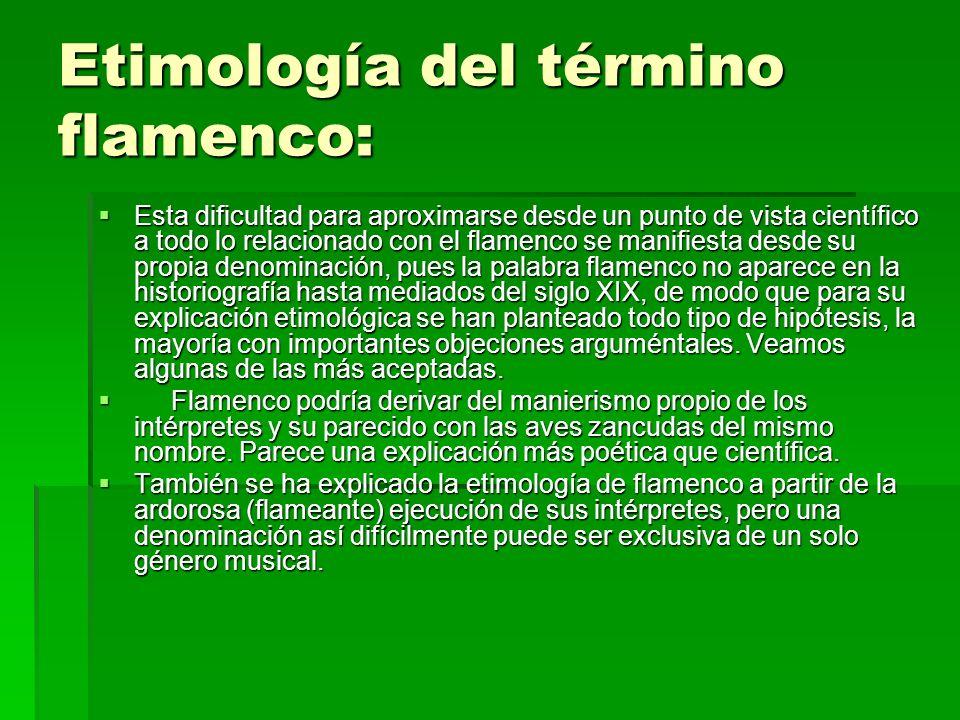 Etimología del término flamenco: Esta dificultad para aproximarse desde un punto de vista científico a todo lo relacionado con el flamenco se manifies