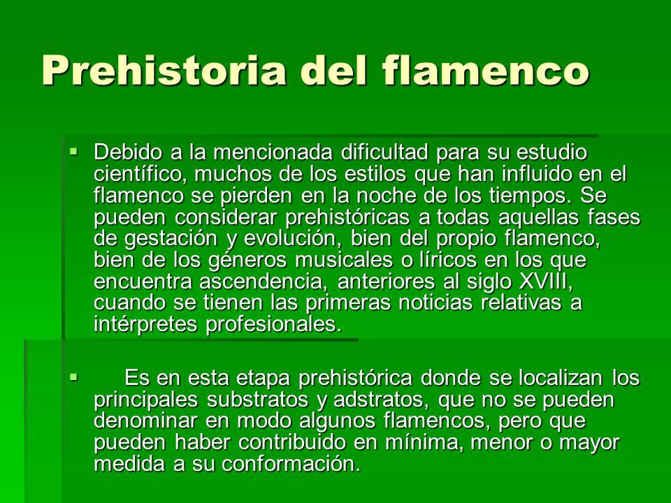 Prehistoria del flamenco Debido a la mencionada dificultad para su estudio científico, muchos de los estilos que han influido en el flamenco se pierde