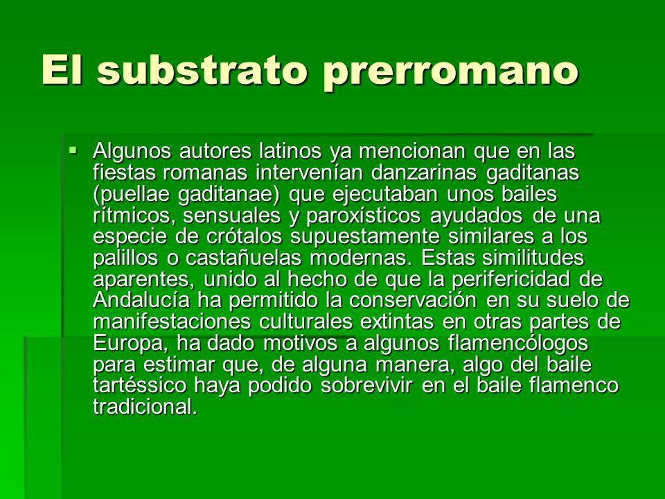El substrato prerromano Algunos autores latinos ya mencionan que en las fiestas romanas intervenían danzarinas gaditanas (puellae gaditanae) que ejecu