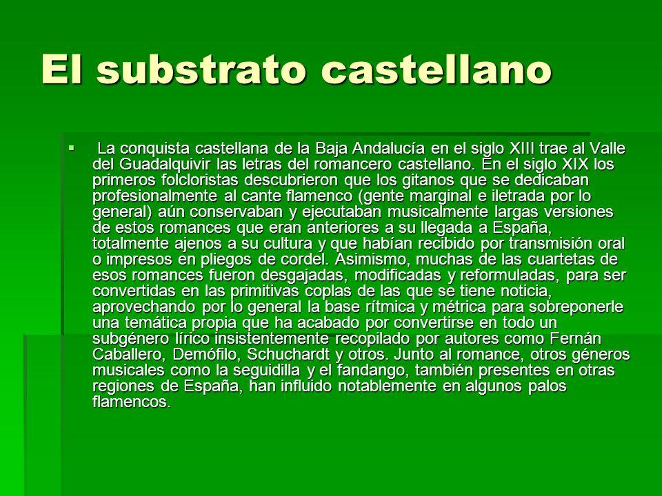El substrato castellano La conquista castellana de la Baja Andalucía en el siglo XIII trae al Valle del Guadalquivir las letras del romancero castella