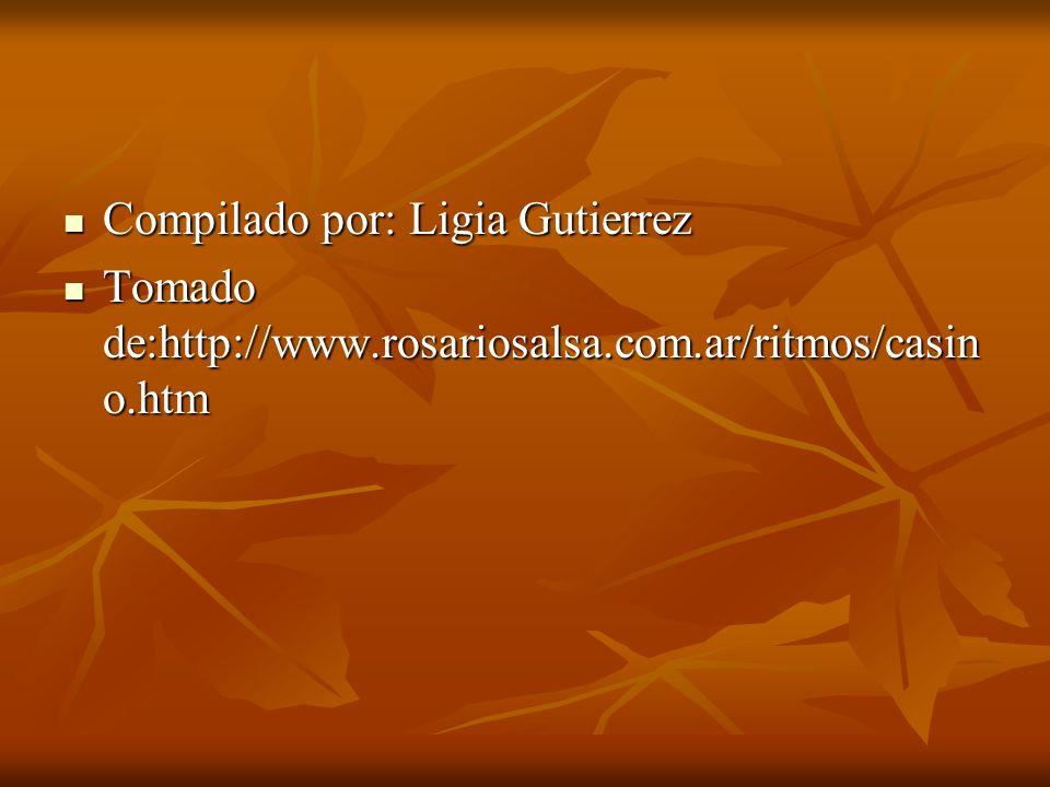 Compilado por: Ligia Gutierrez Compilado por: Ligia Gutierrez Tomado de:http://www.rosariosalsa.com.ar/ritmos/casin o.htm Tomado de:http://www.rosariosalsa.com.ar/ritmos/casin o.htm