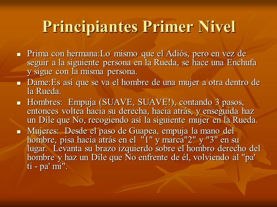 Principiantes Primer Nivel Prima con hermana:Lo mismo que el Adiós, pero en vez de seguir a la siguiente persona en la Rueda, se hace una Enchufa y sigue con la misma persona.