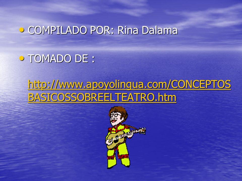 COMPILADO POR: Rina Dalama COMPILADO POR: Rina Dalama TOMADO DE : http://www.apoyolingua.com/CONCEPTOS BASICOSSOBREELTEATRO.htm TOMADO DE : http://www.apoyolingua.com/CONCEPTOS BASICOSSOBREELTEATRO.htm http://www.apoyolingua.com/CONCEPTOS BASICOSSOBREELTEATRO.htm http://www.apoyolingua.com/CONCEPTOS BASICOSSOBREELTEATRO.htm