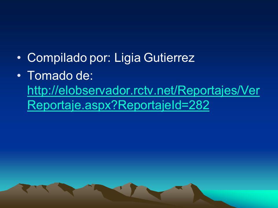Compilado por: Ligia Gutierrez Tomado de: http://elobservador.rctv.net/Reportajes/Ver Reportaje.aspx ReportajeId=282 http://elobservador.rctv.net/Reportajes/Ver Reportaje.aspx ReportajeId=282