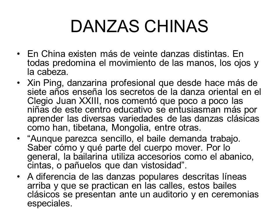 DANZAS CHINAS En China existen más de veinte danzas distintas. En todas predomina el movimiento de las manos, los ojos y la cabeza. Xin Ping, danzarin