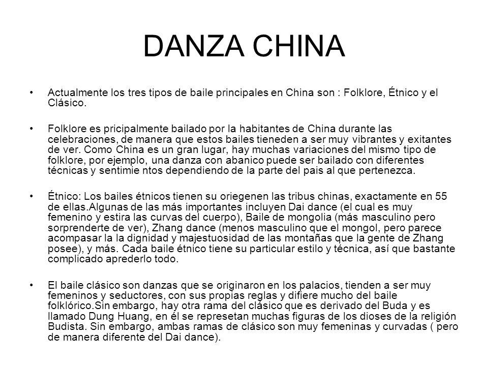 DANZA CHINA Actualmente los tres tipos de baile principales en China son : Folklore, Étnico y el Clásico. Folklore es pricipalmente bailado por la hab