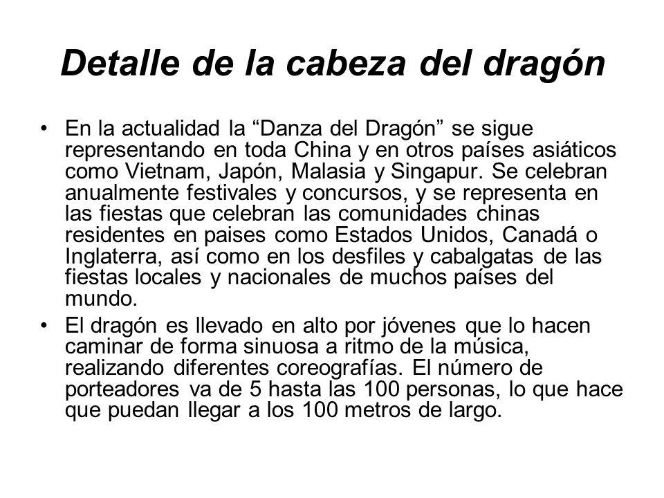 Detalle de la cabeza del dragón En la actualidad la Danza del Dragón se sigue representando en toda China y en otros países asiáticos como Vietnam, Ja