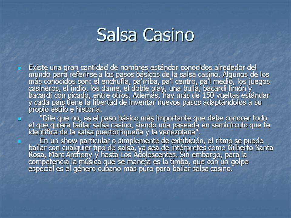 Salsa Casino Existe una gran cantidad de nombres estándar conocidos alrededor del mundo para referirse a los pasos básicos de la salsa casino.