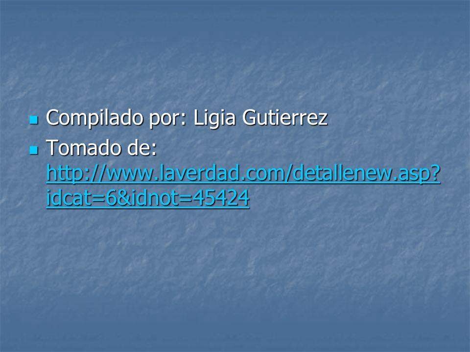 Compilado por: Ligia Gutierrez Compilado por: Ligia Gutierrez Tomado de: http://www.laverdad.com/detallenew.asp.