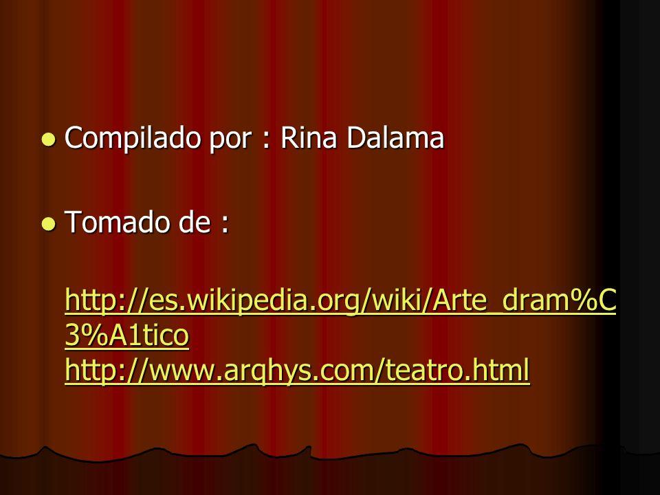 Compilado por : Rina Dalama Compilado por : Rina Dalama Tomado de : Tomado de : http://es.wikipedia.org/wiki/Arte_dram%C 3%A1tico http://www.arqhys.co