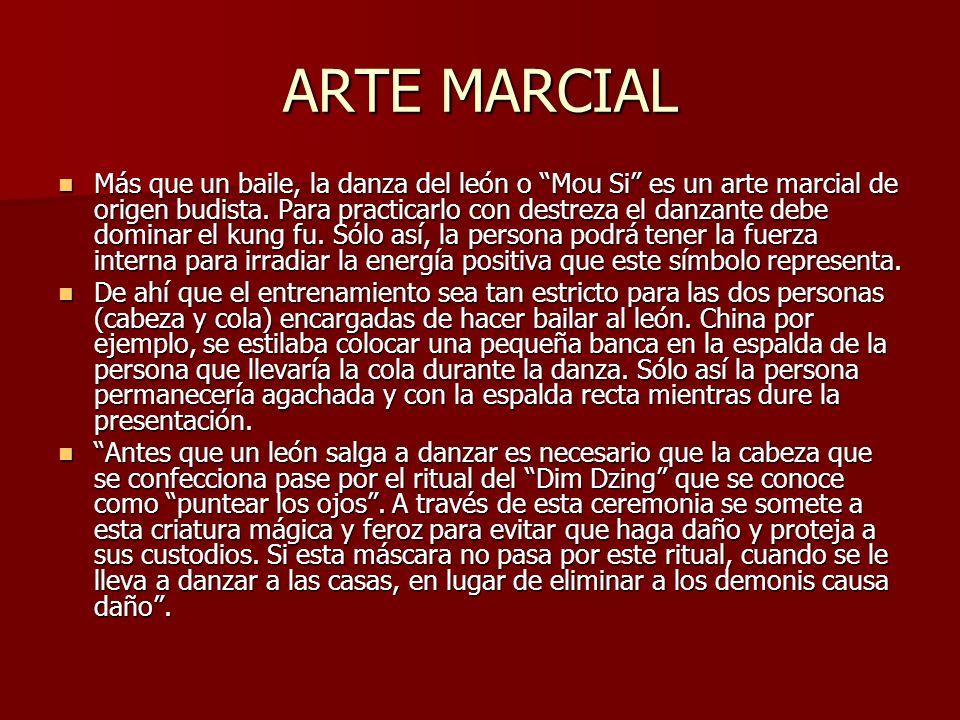 ARTE MARCIAL Más que un baile, la danza del león o Mou Si es un arte marcial de origen budista. Para practicarlo con destreza el danzante debe dominar