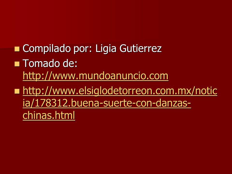 Compilado por: Ligia Gutierrez Compilado por: Ligia Gutierrez Tomado de: http://www.mundoanuncio.com Tomado de: http://www.mundoanuncio.com http://www.mundoanuncio.com http://www.elsiglodetorreon.com.mx/notic ia/178312.buena-suerte-con-danzas- chinas.html http://www.elsiglodetorreon.com.mx/notic ia/178312.buena-suerte-con-danzas- chinas.html http://www.elsiglodetorreon.com.mx/notic ia/178312.buena-suerte-con-danzas- chinas.html http://www.elsiglodetorreon.com.mx/notic ia/178312.buena-suerte-con-danzas- chinas.html