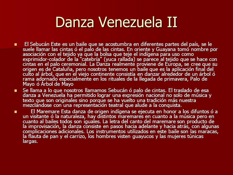 Danza Venezuela II El Sebucán Este es un baile que se acostumbra en diferentes partes del país, se le suele llamar las cintas ó el palo de las cintas.