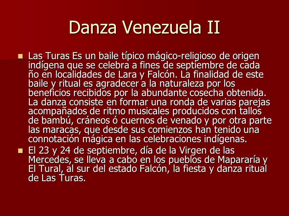 Danza Venezuela II Las Turas Es un baile típico mágico-religioso de origen indígena que se celebra a fines de septiembre de cada ño en localidades de