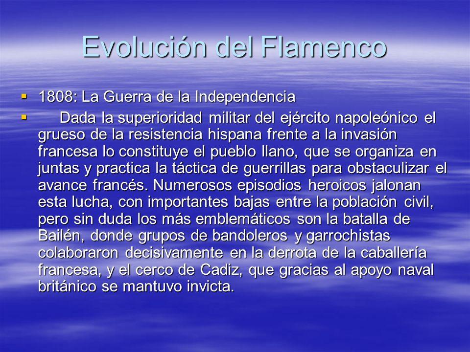 Evolución del Flamenco 1808: La Guerra de la Independencia 1808: La Guerra de la Independencia Dada la superioridad militar del ejército napoleónico e