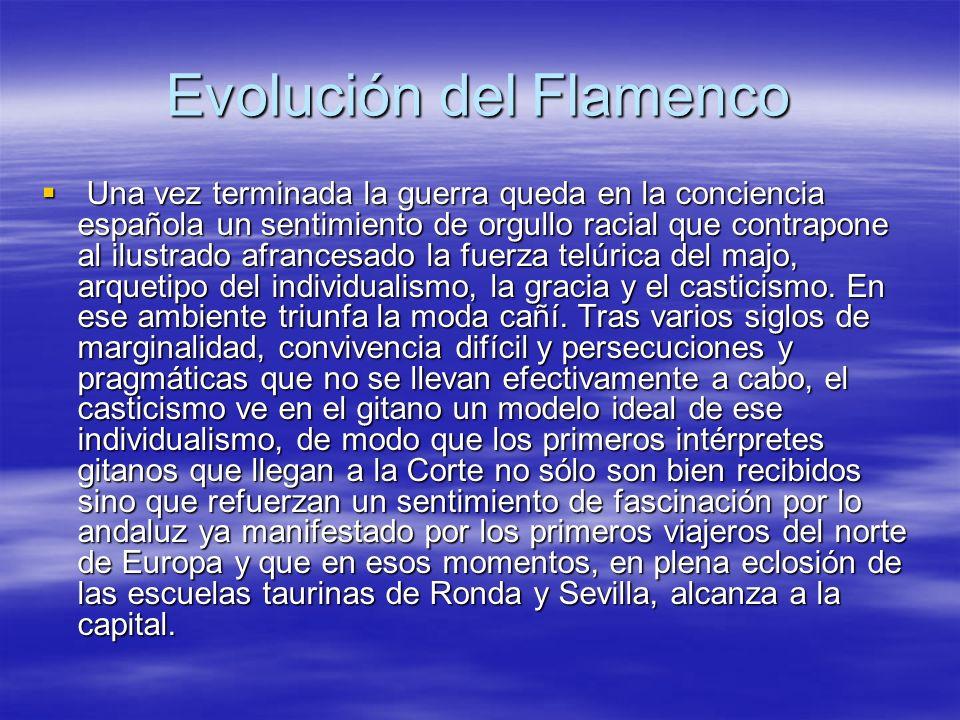 Evolución del Flamenco Una vez terminada la guerra queda en la conciencia española un sentimiento de orgullo racial que contrapone al ilustrado afranc