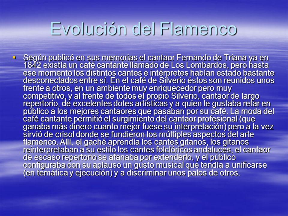 Evolución del Flamenco Según publicó en sus memorias el cantaor Fernando de Triana ya en 1842 existía un café cantante llamado de Los Lombardos, pero