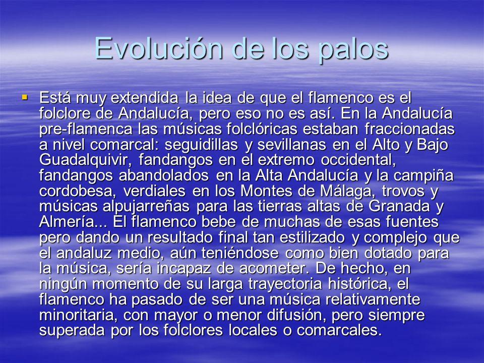 Evolución de los palos Está muy extendida la idea de que el flamenco es el folclore de Andalucía, pero eso no es así. En la Andalucía pre-flamenca las