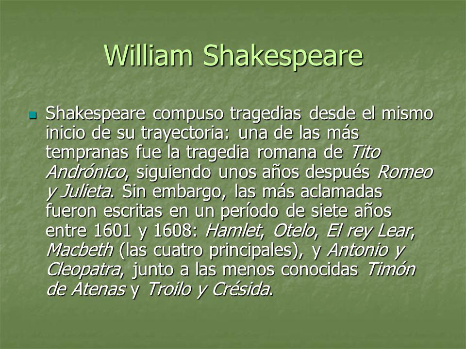 William Shakespeare Shakespeare compuso tragedias desde el mismo inicio de su trayectoria: una de las más tempranas fue la tragedia romana de Tito And