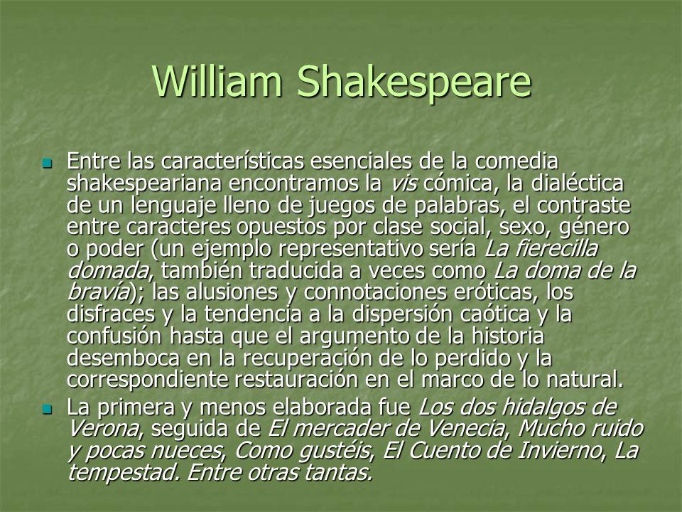 William Shakespeare Entre las características esenciales de la comedia shakespeariana encontramos la vis cómica, la dialéctica de un lenguaje lleno de
