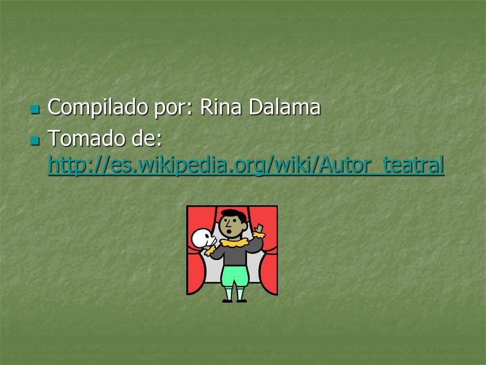 Compilado por: Rina Dalama Compilado por: Rina Dalama Tomado de: http://es.wikipedia.org/wiki/Autor_teatral Tomado de: http://es.wikipedia.org/wiki/Au