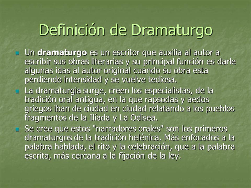 Definición de Dramaturgo Un dramaturgo es un escritor que auxilia al autor a escribir sus obras literarias y su principal función es darle algunas ida