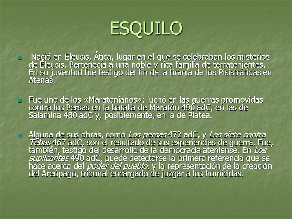 ESQUILO Escribió 82 piezas (algunas fuentes las cifran en 90), consiguió su primera victoria en composición dramática en el 484 adC, siendo sus rivales Pratinas, Frínico y Quérilo de Atenas.