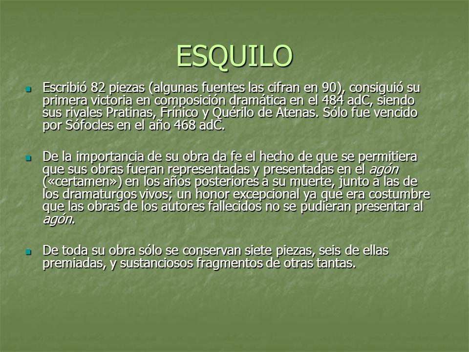ESQUILO Escribió 82 piezas (algunas fuentes las cifran en 90), consiguió su primera victoria en composición dramática en el 484 adC, siendo sus rivale