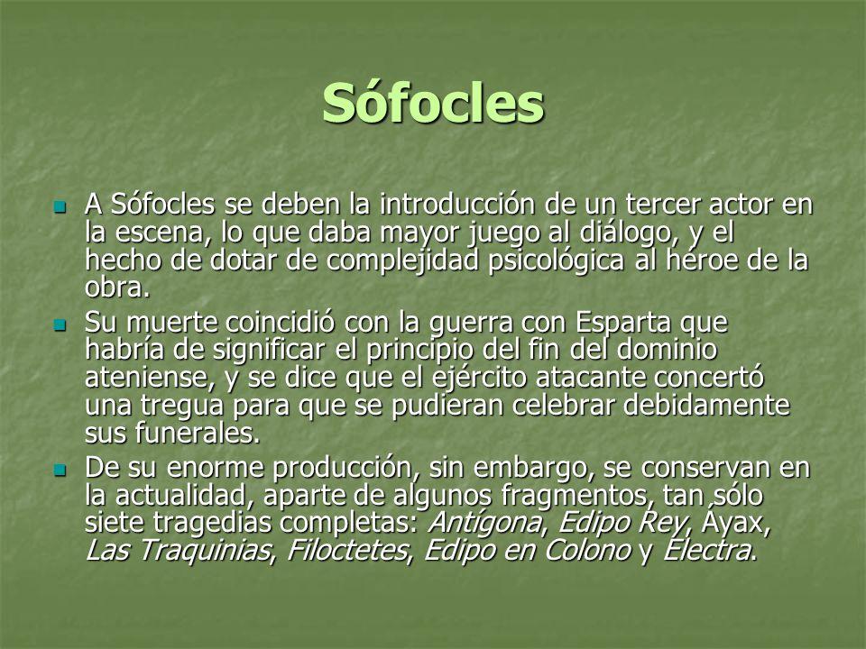 Sófocles A Sófocles se deben la introducción de un tercer actor en la escena, lo que daba mayor juego al diálogo, y el hecho de dotar de complejidad p