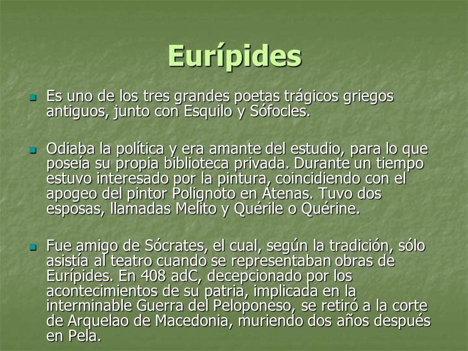 Eurípides Es uno de los tres grandes poetas trágicos griegos antiguos, junto con Esquilo y Sófocles. Es uno de los tres grandes poetas trágicos griego