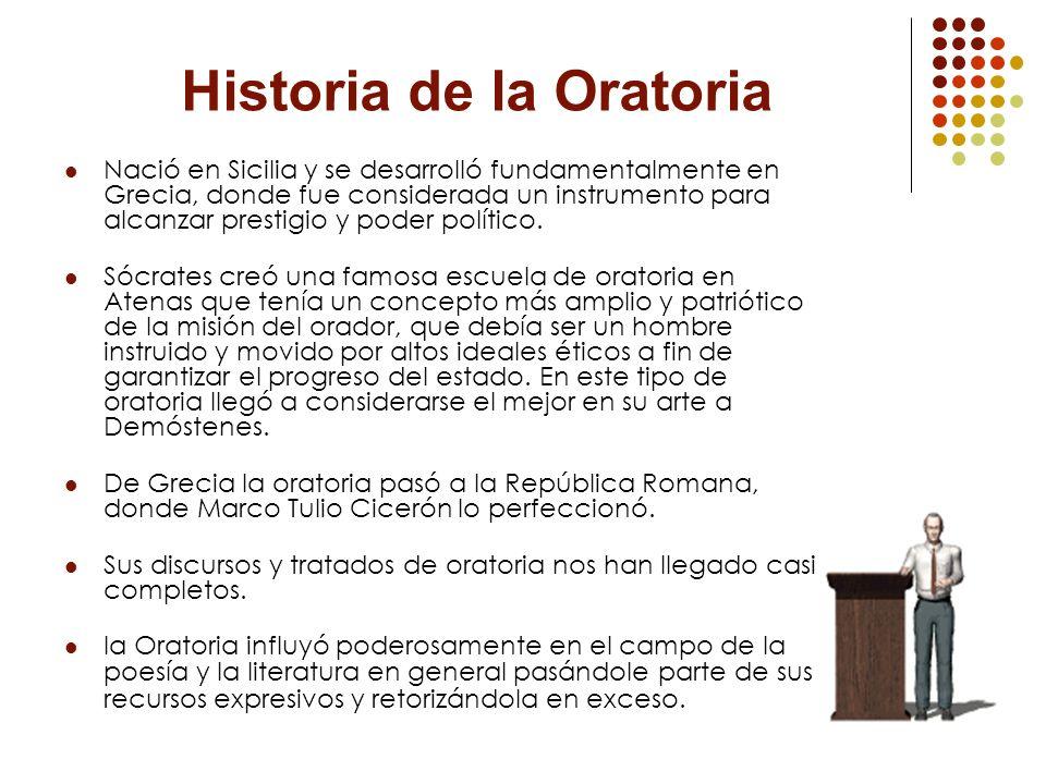 Historia de la Oratoria Nació en Sicilia y se desarrolló fundamentalmente en Grecia, donde fue considerada un instrumento para alcanzar prestigio y po