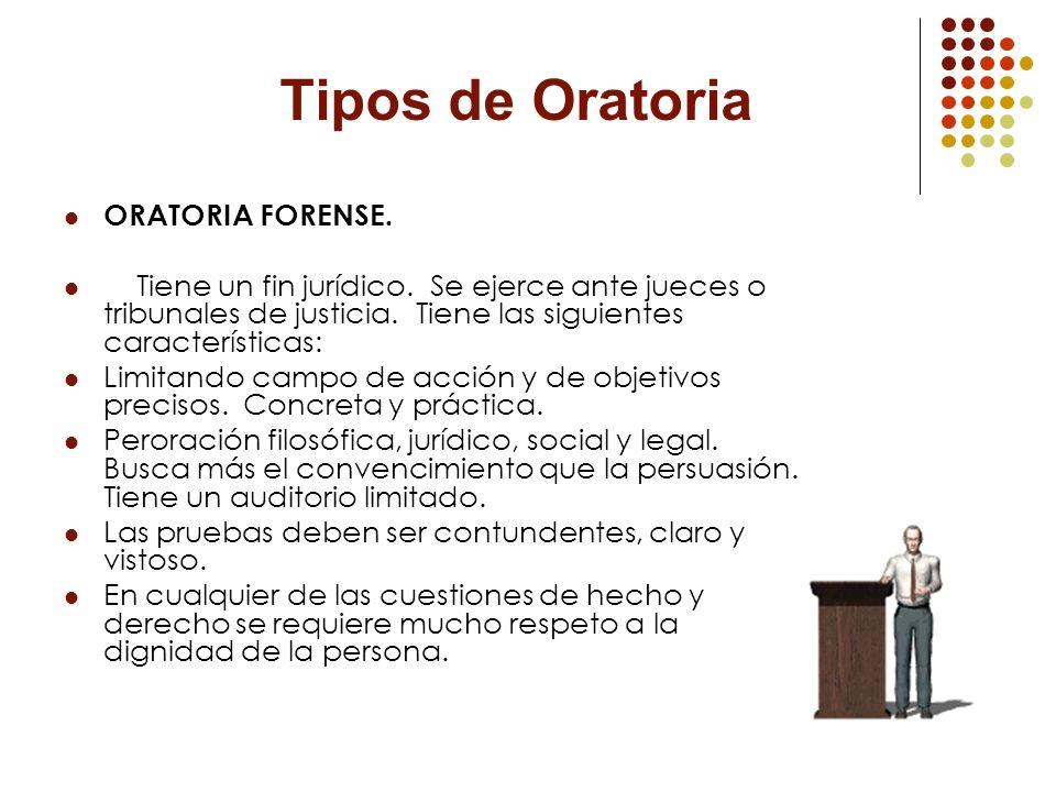 Tipos de Oratoria ORATORIA FORENSE. Tiene un fin jurídico. Se ejerce ante jueces o tribunales de justicia. Tiene las siguientes características: Limit