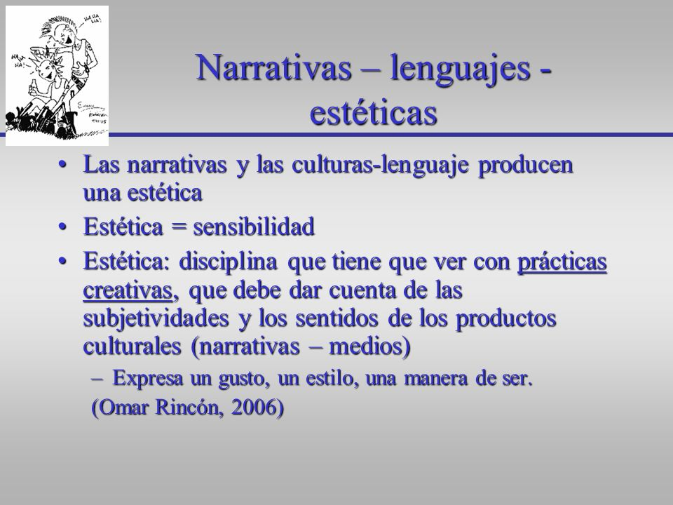 Narrativas – lenguajes - estéticas Las narrativas y las culturas-lenguaje producen una estéticaLas narrativas y las culturas-lenguaje producen una est