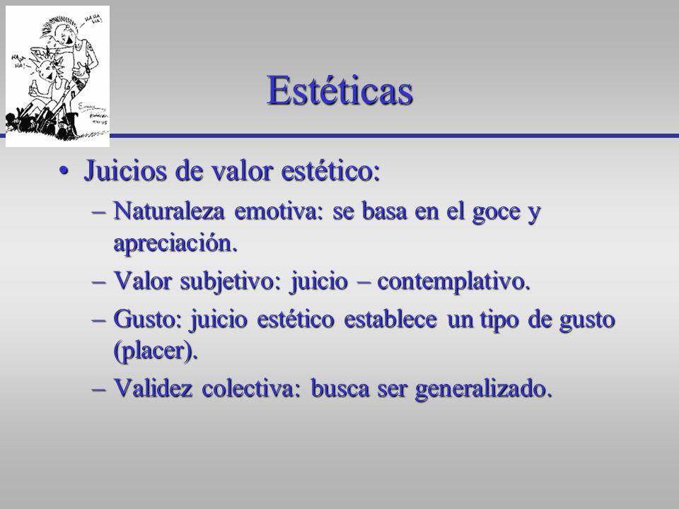 Estéticas Juicios de valor estético:Juicios de valor estético: –Naturaleza emotiva: se basa en el goce y apreciación. –Valor subjetivo: juicio – conte